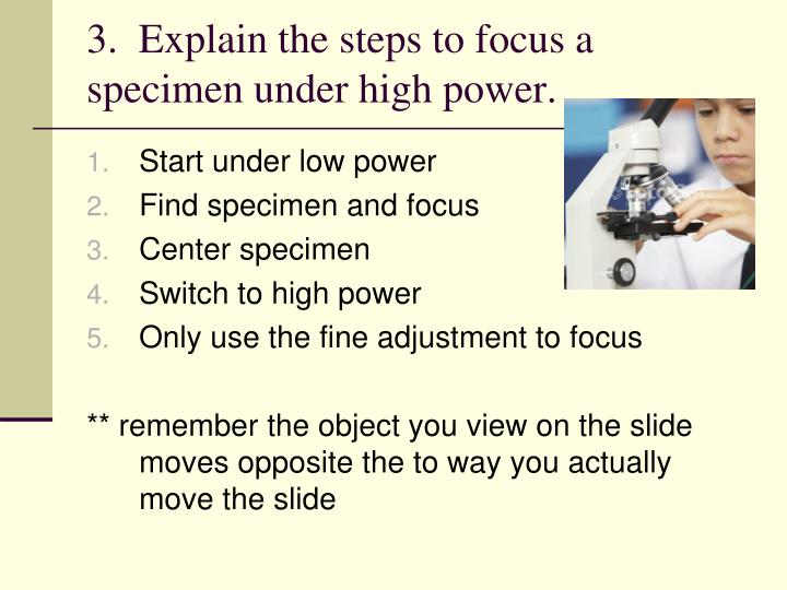 3.  Explain the steps to focus a specimen under high power.