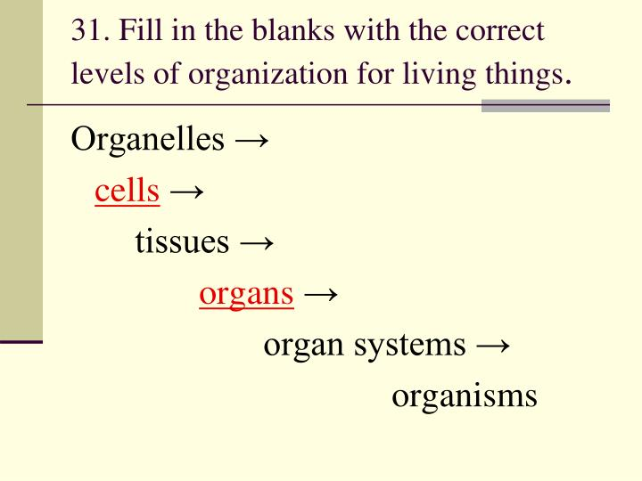31. Fill in the blanks with the correct levels of organization for living things