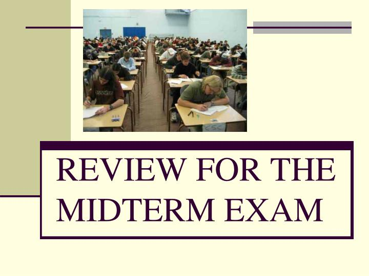 Review for the midterm exam