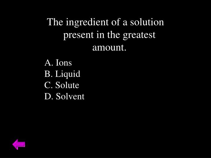 The ingredient of a solution present in the greatest amount.