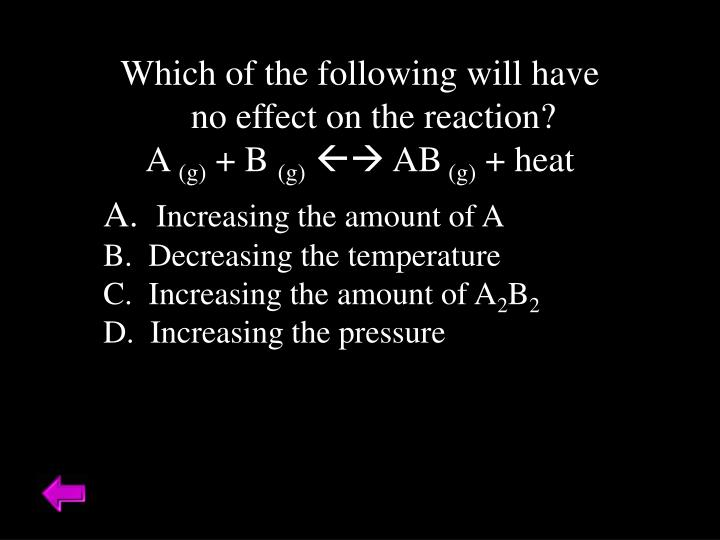Which of the following will have no effect on the reaction?