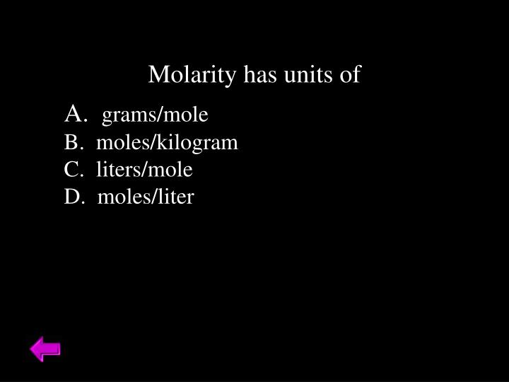 Molarity has units of
