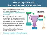 the old system and the need for early intervention