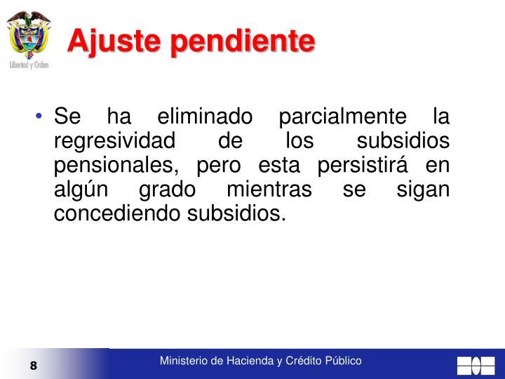 Se ha eliminado parcialmente la regresividad de los subsidios pensionales, pero esta persistirá en algún grado mientras se sigan concediendo subsidios.