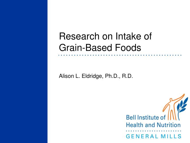 Research on intake of grain based foods
