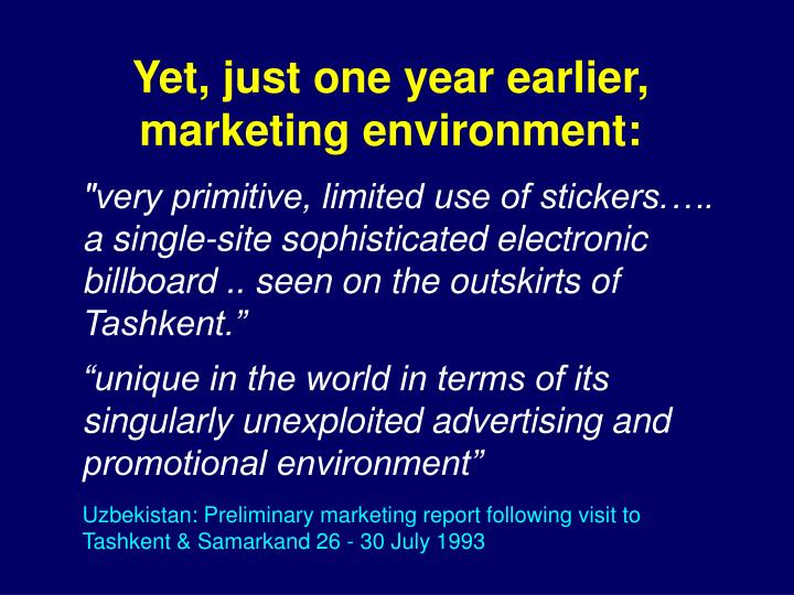 Yet, just one year earlier, marketing environment: