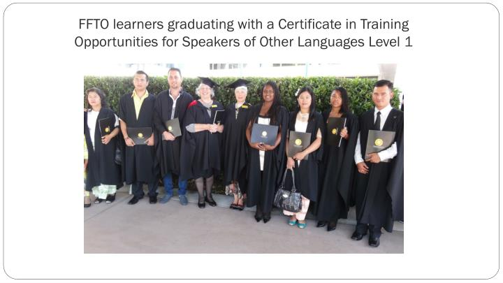 FFTO learners graduating with a Certificate in Training Opportunities for Speakers of Other Languages Level