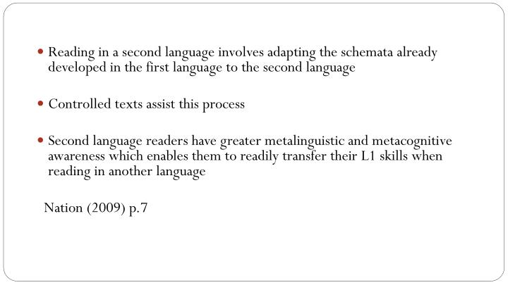 Reading in a second language involves adapting the schemata already developed in the first language to the second
