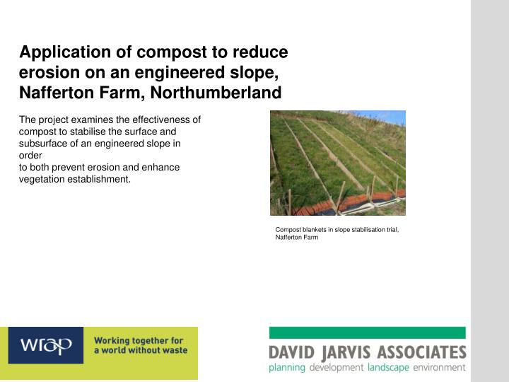 Application of compost to reduce erosion on an engineered slope, Nafferton Farm, Northumberland