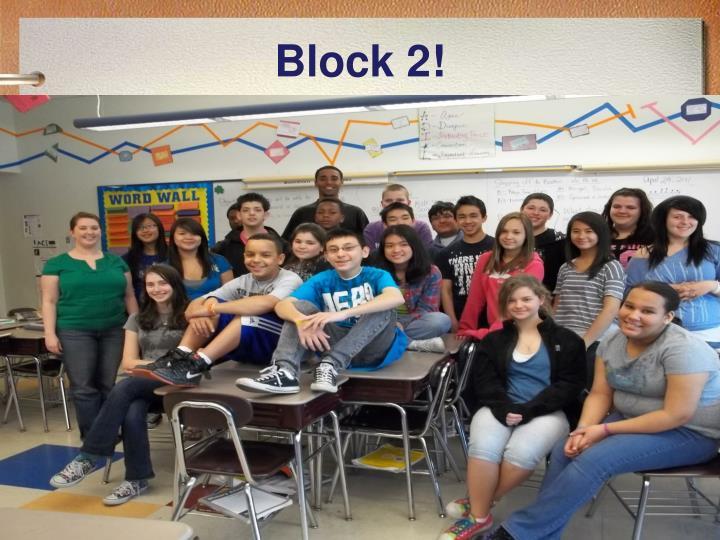 Block 2!