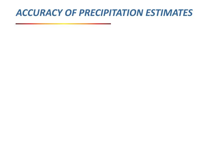 ACCURACY OF PRECIPITATION ESTIMATES