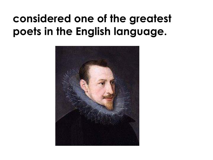 Considered one of the greatest poets in the English language.