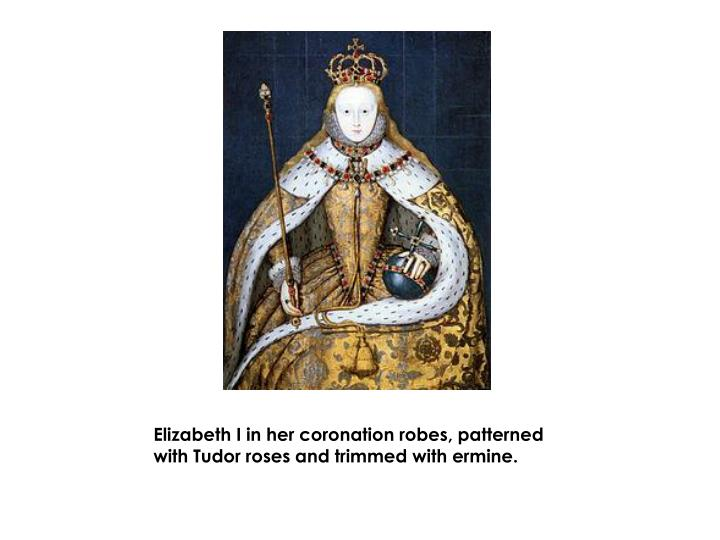 Elizabeth I in her coronation robes, patterned with Tudor roses and trimmed with ermine.