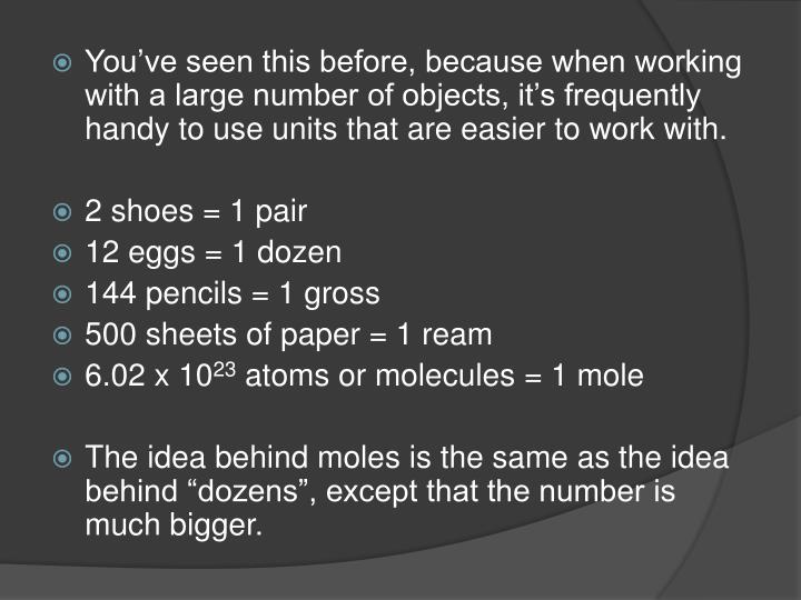 You've seen this before, because when working with a large number of objects, it's frequently handy to use units that are easier to work with.