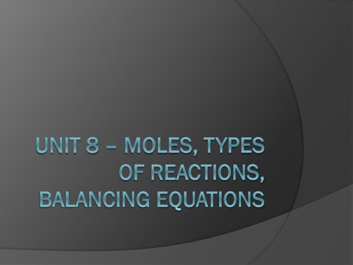 Unit 8 – Moles, Types of reactions, balancing equations