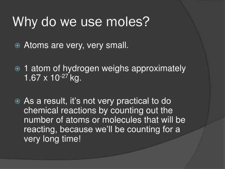 Why do we use moles?