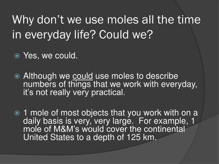 Why don't we use moles all the time in everyday life? Could we?