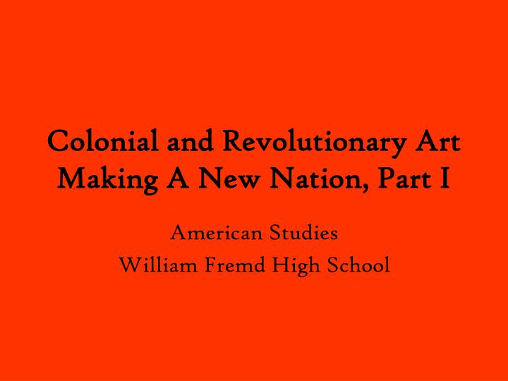 Colonial and revolutionary art making a new nation part i