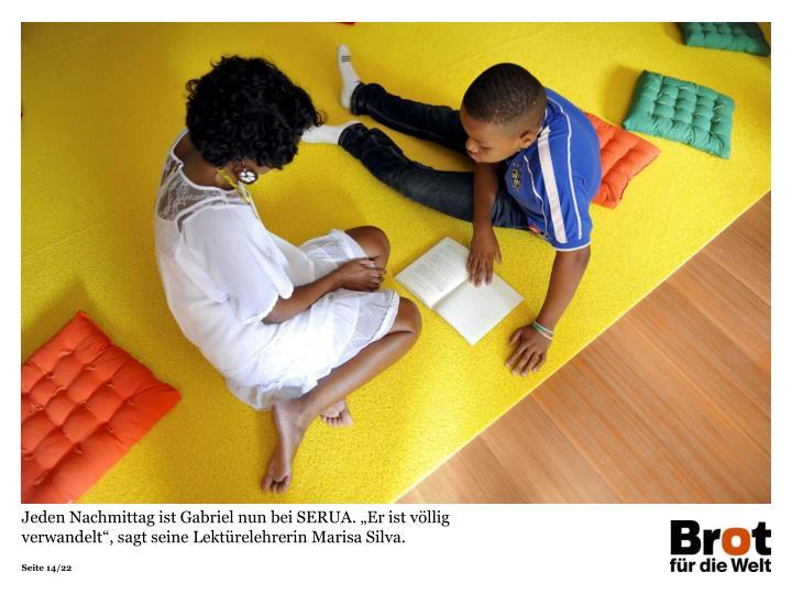 """Jeden Nachmittag ist Gabriel nun bei SERUA. """"Er ist völlig verwandelt"""", sagt seine Lektürelehrerin Marisa Silva."""