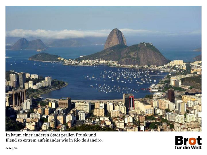 In kaum einer anderen Stadt prallen Prunk und Elend so extrem aufeinander wie in Rio de Janeiro.