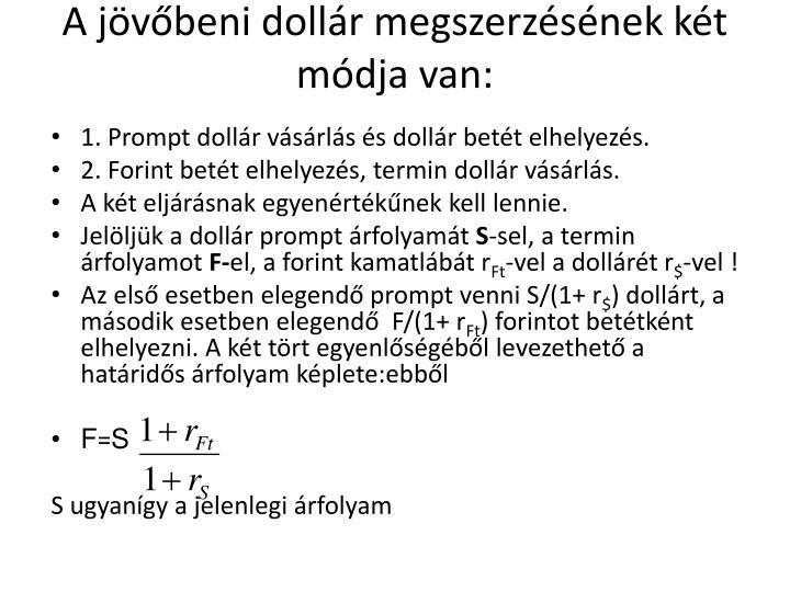 A jövőbeni dollár megszerzésének két módja van: