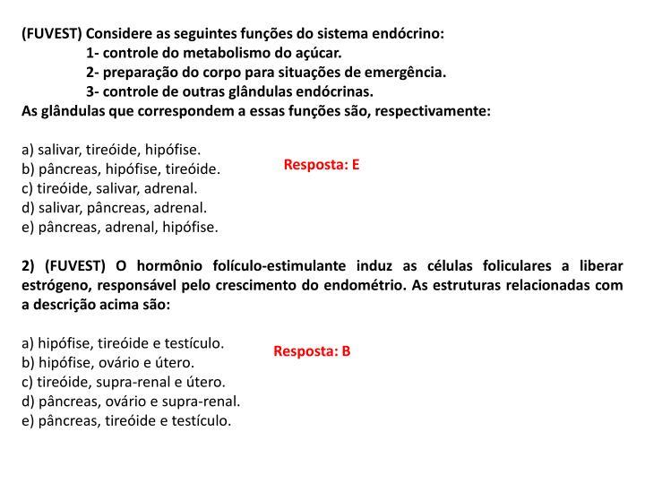 (FUVEST) Considere as seguintes funções do sistema endócrino: