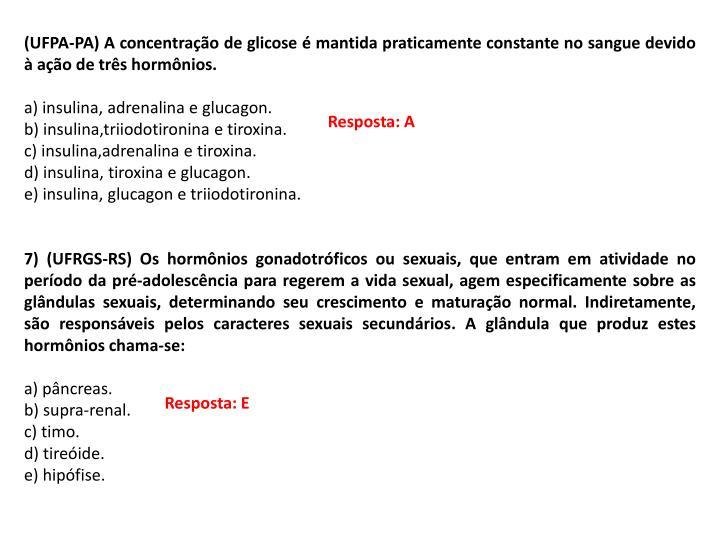 (UFPA-PA) A concentração de glicose é mantida praticamente constante no sangue devido à ação de três hormônios.
