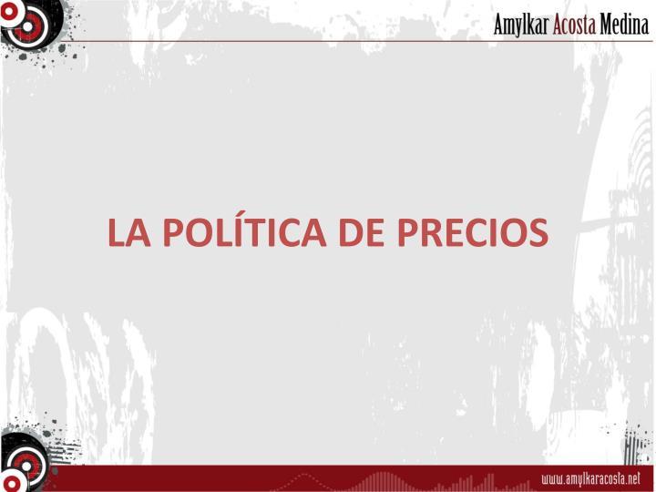 LA POLÍTICA DE PRECIOS