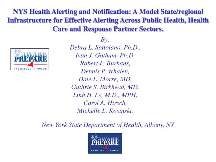 NYS Health Alerting and Notification: A Model State/regional Infrastructure for Effective Alerting Across Public Health, Health Care and Response Partner Sectors.