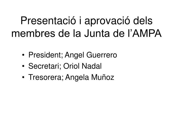 Presentació i aprovació dels membres de la Junta de l'AMPA