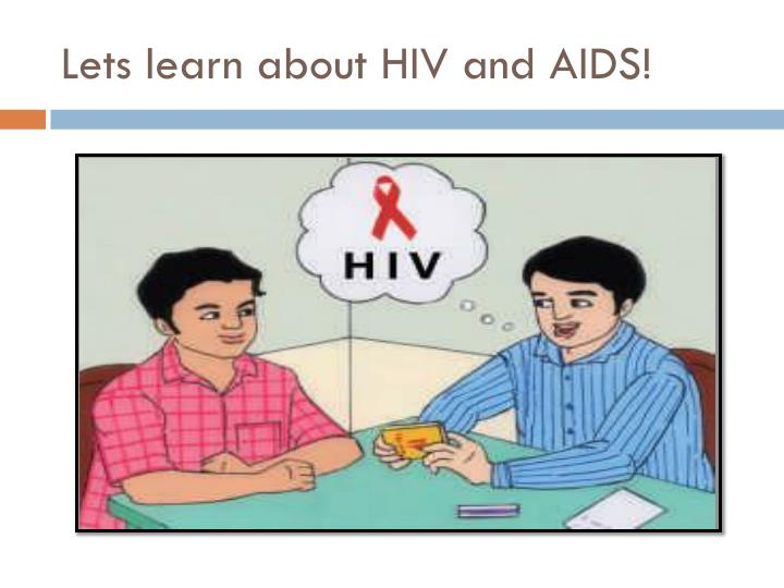 Lets learn about hiv and aids