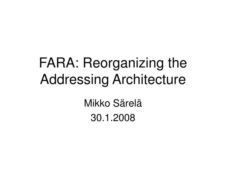 Fara reorganizing the addressing architecture
