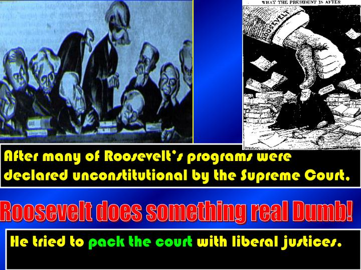 After many of Roosevelt's programs were declared unconstitutional by the Supreme Court,