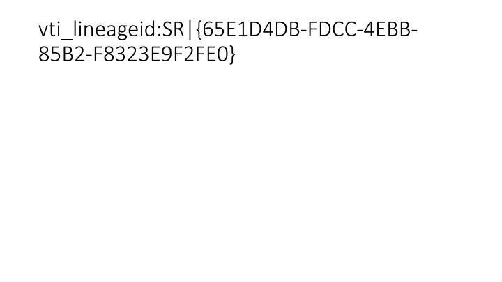 vti_lineageid:SR|{65E1D4DB-FDCC-4EBB-85B2-F8323E9F2FE0}
