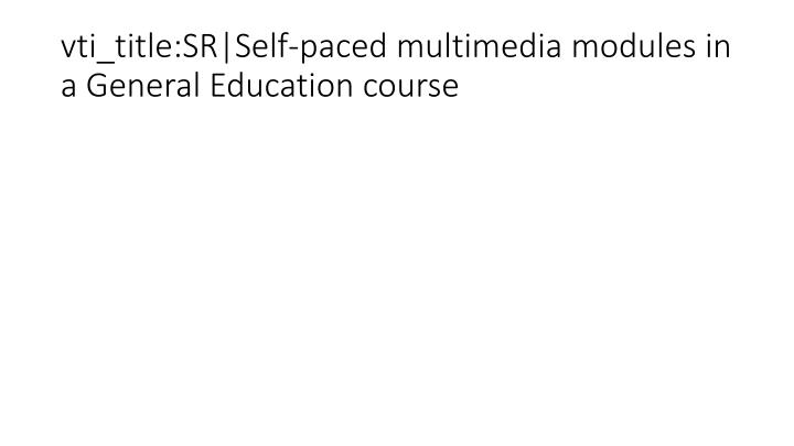 vti_title:SR|Self-paced multimedia modules in a General Education course