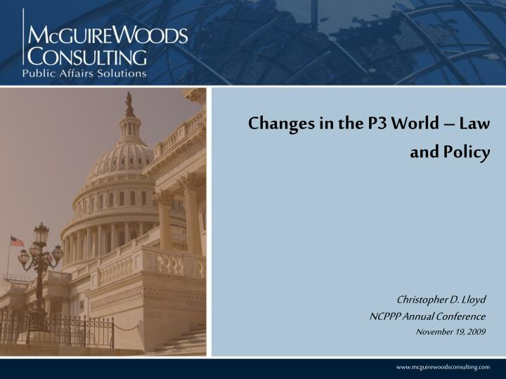 Changes in the p3 world law and policy