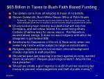 65 billion in taxes to bush faith based funding