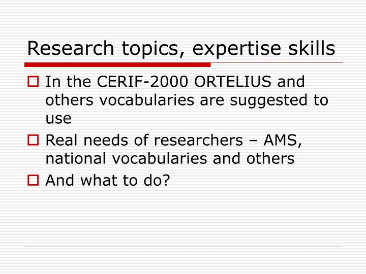Research topics, expertise skills