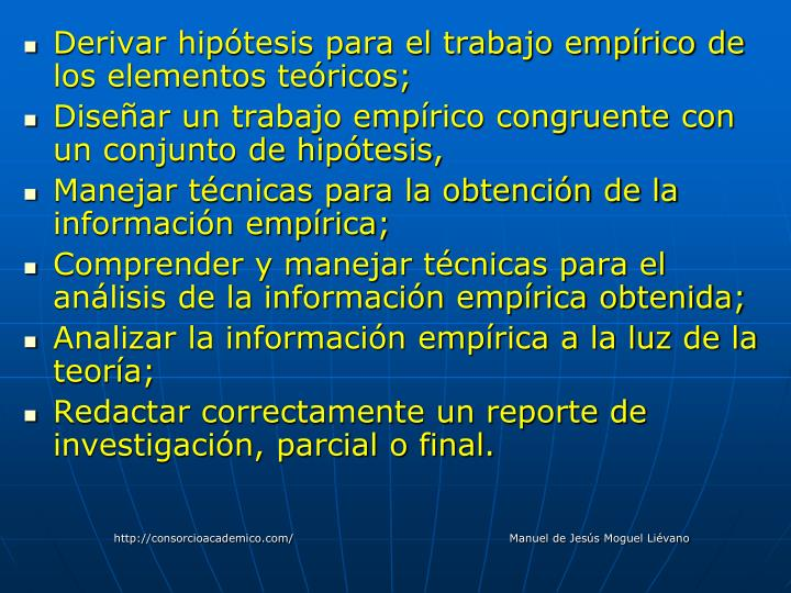 Derivar hipótesis para el trabajo empírico de los elementos teóricos;