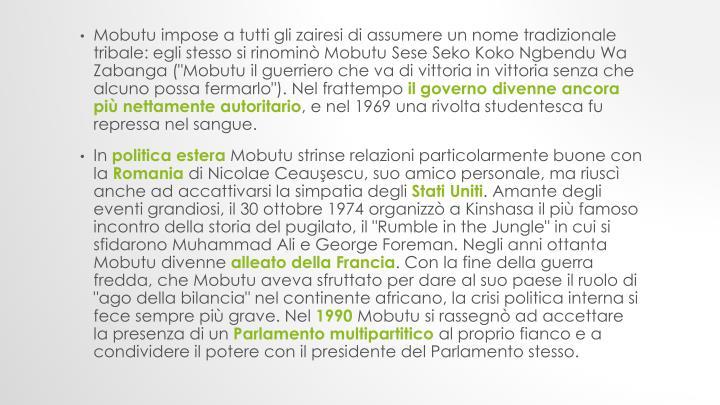 Mobutu impose a tutti gli zairesi di assumere un nome tradizionale tribale: egli stesso si rinominò Mobutu