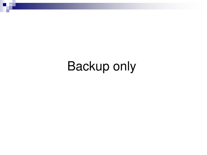 Backup only
