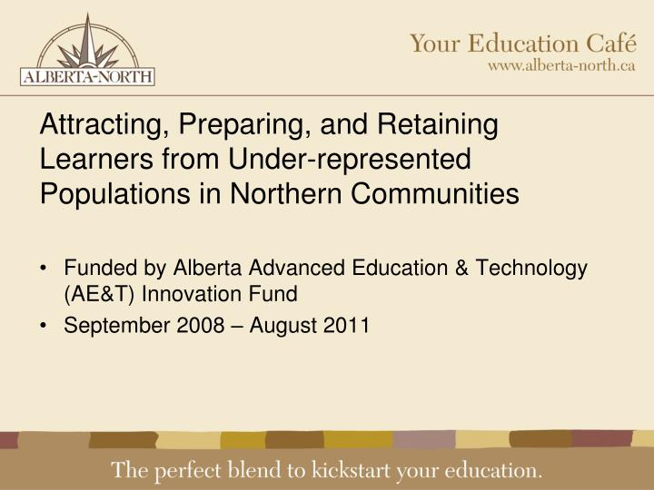 Attracting, Preparing, and Retaining Learners from Under-represented Populations in Northern Communities