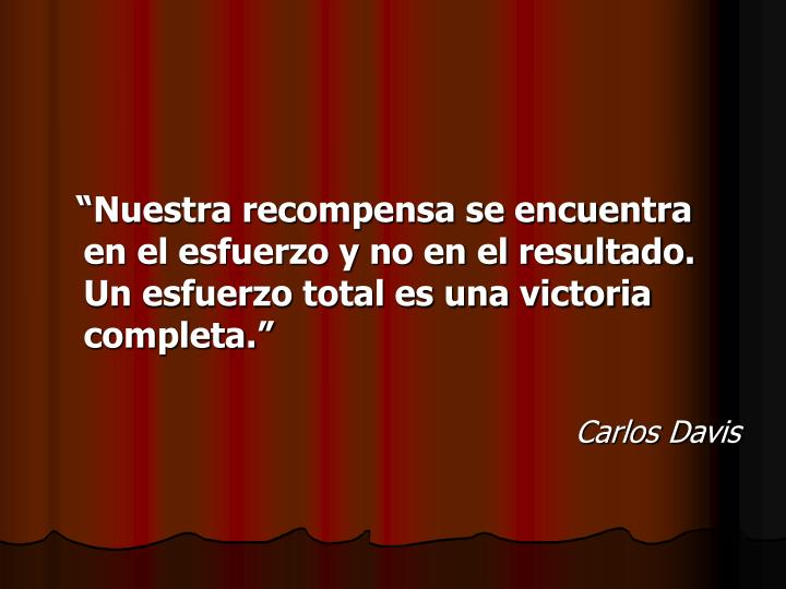 """""""Nuestra recompensa se encuentra en el esfuerzo y no en el resultado. Un esfuerzo total es una victoria completa."""""""