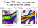 12 june 2006 heavy rain case over central and south taiwan