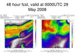 48 hour fcst valid at 0000utc 29 may 2008