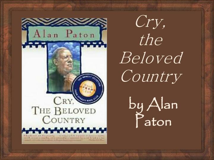 literature essay on cry the beloved country Tags: books, essay, literature  role women play in the novel cry the beloved country first, women are used to show the nature of life in johannesburg.