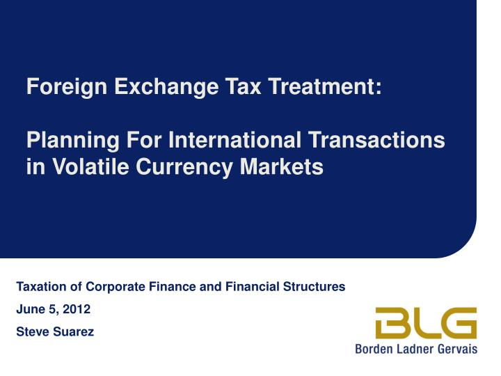 Foreign exchange tax treatment planning for international transactions in volatile currency markets