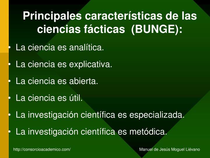 Principales características de las ciencias fácticas  (BUNGE):