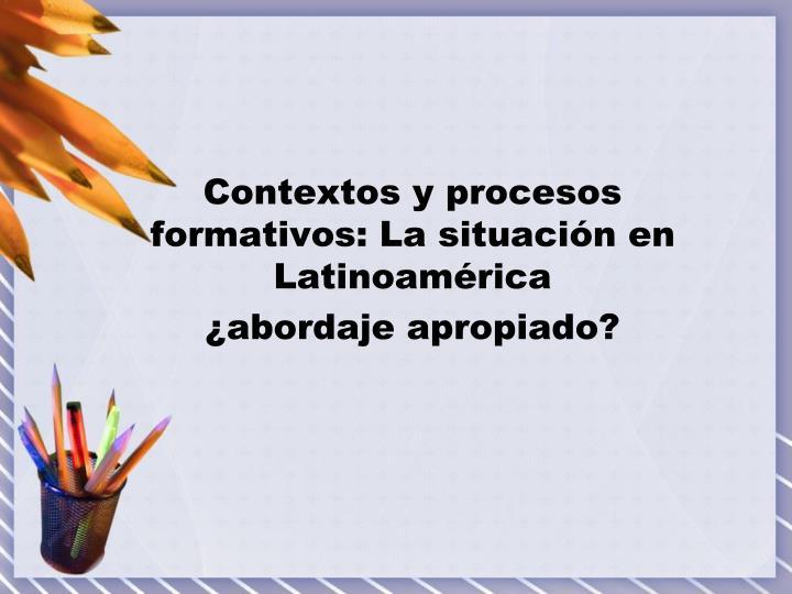 Contextos y procesos formativos: La situación en Latinoamérica