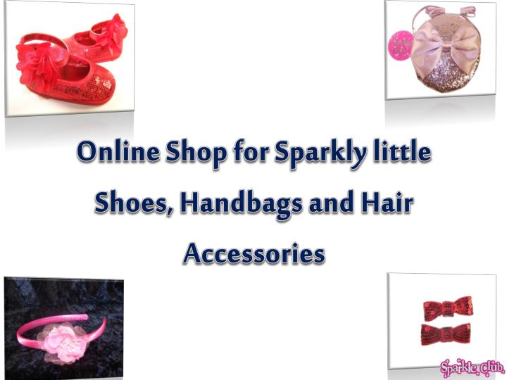 Online Shop for Sparkly little Shoes, Handbags and Hair Accessories